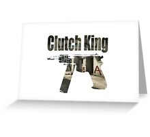 The Clutch King  Greeting Card