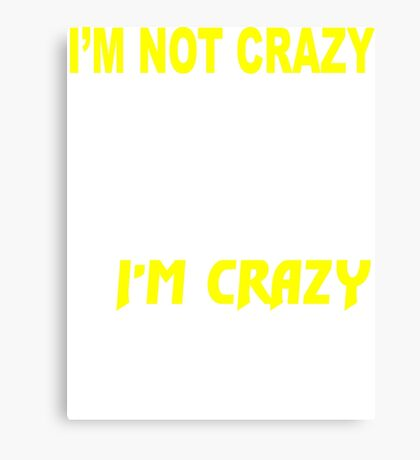 I'm not crazy because I'm an engineer. I'm crazy because I like it Canvas Print