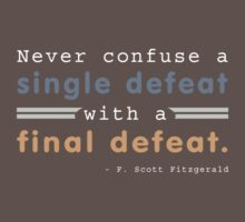 Never confuse a single defeat with a final defeat. - F. Scott Fitzgerald T-Shirt