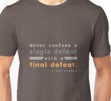 Never confuse a single defeat with a final defeat. - F. Scott Fitzgerald Unisex T-Shirt