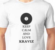 Keep Calm And Love Kraviz Unisex T-Shirt
