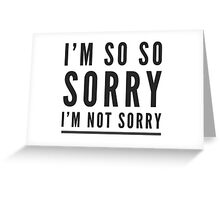 I'm so so sorry I'm not sorry Greeting Card
