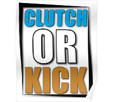 Clutch or Kick Poster