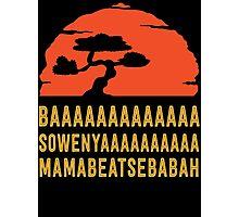 BAAAAAAAAAAAAA SOWENYAAAAAAAAAA MAMABEATSEBABAH Tee Shirt Photographic Print