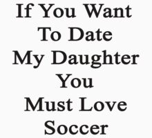 If You Want To Date My Daughter You Must Love Soccer  by supernova23