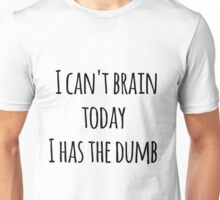 I Has The Dumb Unisex T-Shirt