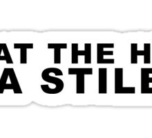 What the hell is a Stiles? Sticker