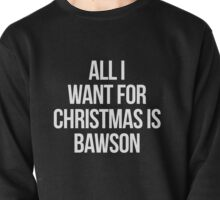All I Want For Christmas is Bawson-- White Pullover
