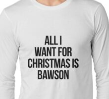 All I Want For Christmas is Bawson Long Sleeve T-Shirt