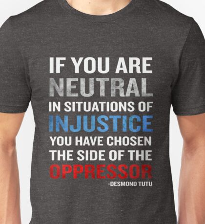 Desmond Tutu Quote Neutral Situations for Injustice Unisex T-Shirt