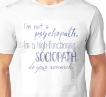 I'm not a psychopath, I'm a high-functioning sociopath, do your research. Unisex T-Shirt