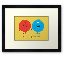 You are my favorite proton Framed Print