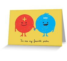 You are my favorite proton Greeting Card
