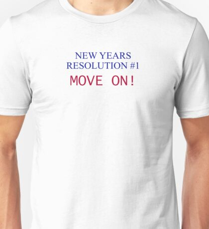 New Years Resolution Move On t shirt Unisex T-Shirt