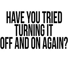 Have You Tried Turning it Off and On Again? - Funny Photographic Print