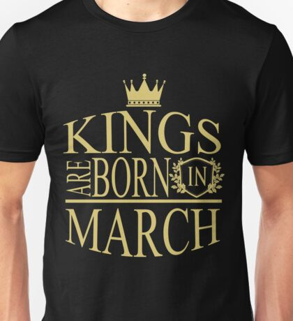 Kings are born in March Unisex T-Shirt