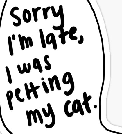 Sorry I'm Late, I Was Petting My Cat   Trendy/Hipster/Tumblr Meme Sticker