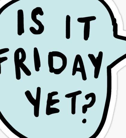 Is it Friday Yet???   Trendy/Hipster/Tumblr Meme Sticker