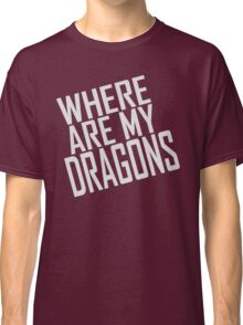 WHERE ARE MY DRAGONS - ONE LINER Classic T-Shirt