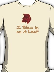 I Blew in on a Leaf T-Shirt
