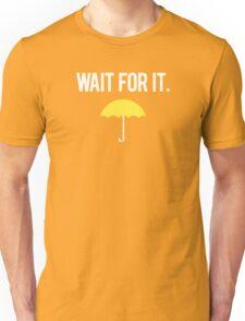 Wait for it. Unisex T-Shirt