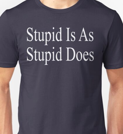 Forrest Gump - Stupid Is As Stupid Does Unisex T-Shirt