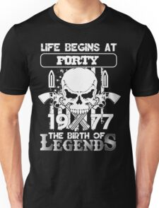 Life begins at forty 1977 The birth of legends Unisex T-Shirt