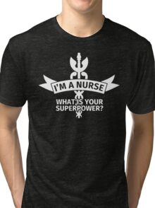 I'm a Nurse - What is Your Superpower? Tri-blend T-Shirt