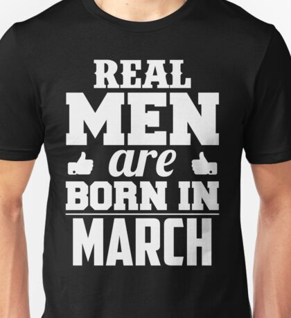 Real Men Are Born In March Unisex T-Shirt