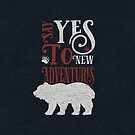 Say Yes To New Adventures by Magdalena Mikos
