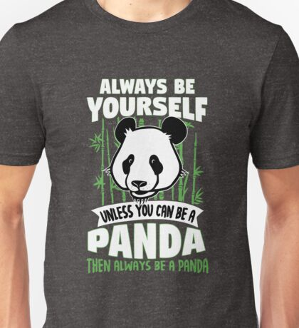 Always Be Yourself Unless You Can Be A Panda Unisex T-Shirt