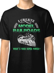 I Create Model Railroads Model Train Shirt Classic T-Shirt