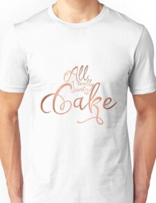 All I really want is cake Unisex T-Shirt