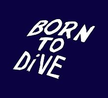 Born to Dive (White) by nharvie
