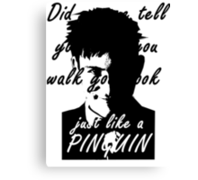 You look just like a pinguin Canvas Print