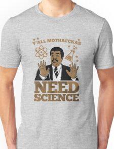 Y'all mothafckas need science cool geek Unisex T-Shirt