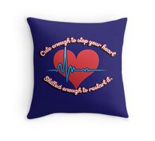 Cute enough to stop your heart, skilled enough to restart it Throw Pillow