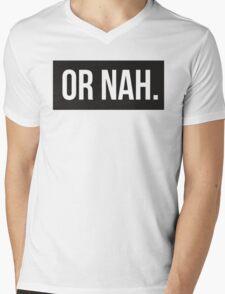 Or Nah. Mens V-Neck T-Shirt