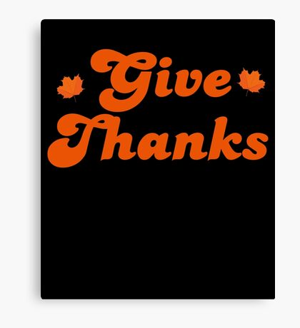Give Thanks Cute Family Gathering Holidays Gift  Canvas Print