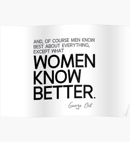 women know better - george eliot Poster