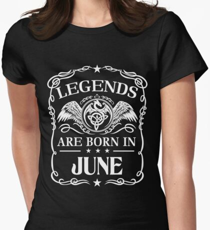 Legends are born in June Womens Fitted T-Shirt
