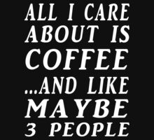 all i care about is coffee wht by Glamfoxx