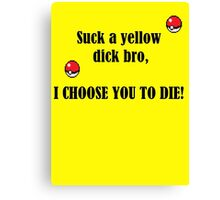 I Choose You To Die Canvas Print