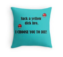 I Choose You To Die Throw Pillow