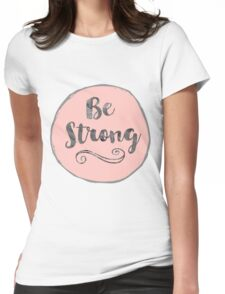 Be strong  Womens Fitted T-Shirt