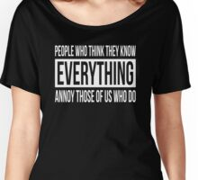 PEOPLE WHO THINK THEY KNOW EVERYTHING Women's Relaxed Fit T-Shirt