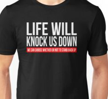 LIFE WILL KNOCK US DOWN Unisex T-Shirt