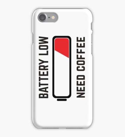 BATTERY LOW - NEED COFFEE iPhone Case/Skin