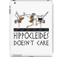 Hippocleides Doesn't Care iPad Case/Skin