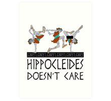 Hippocleides Doesn't Care Art Print